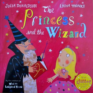 The Princess and the Wizard - Julia Donaldson & Lydia Monks