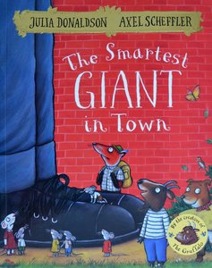 The Smartest Giant in Town - Julia Donaldson & Axel Scheffler